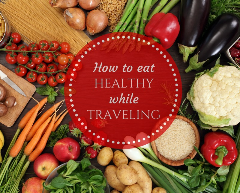 Quick Guide to Eating Right While Traveling